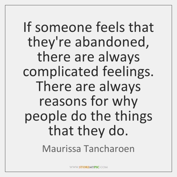 If someone feels that they're abandoned, there are always complicated feelings. There ...