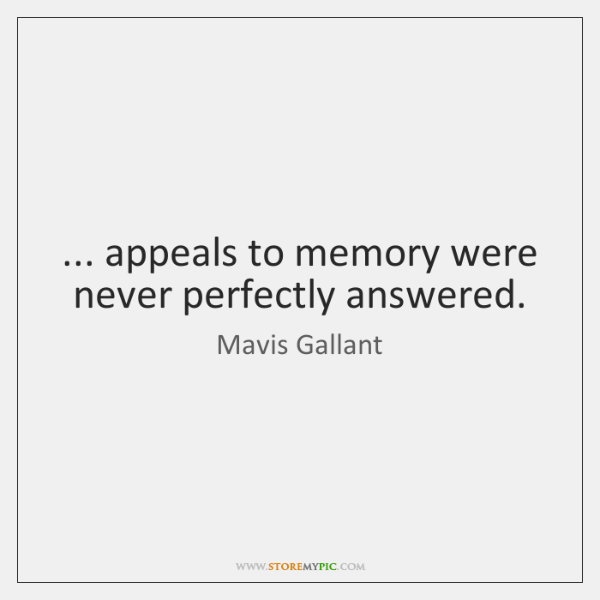 ... appeals to memory were never perfectly answered.