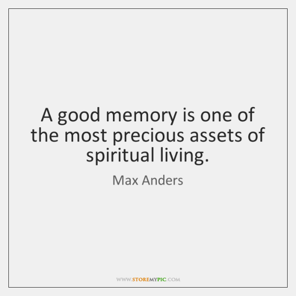 A good memory is one of the most precious assets of spiritual ...