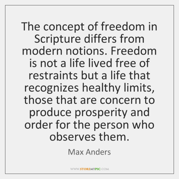 The concept of freedom in Scripture differs from modern notions. Freedom is ...