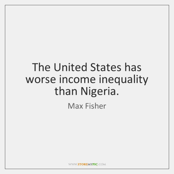 The United States has worse income inequality than Nigeria.