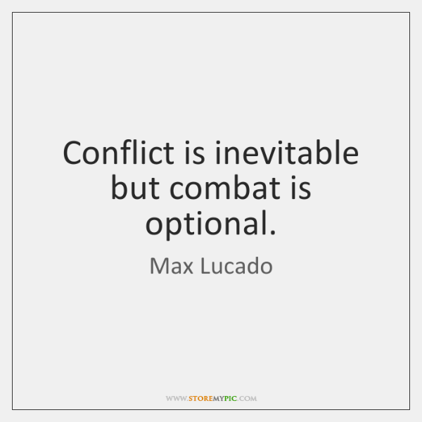 Conflict is inevitable but combat is optional.