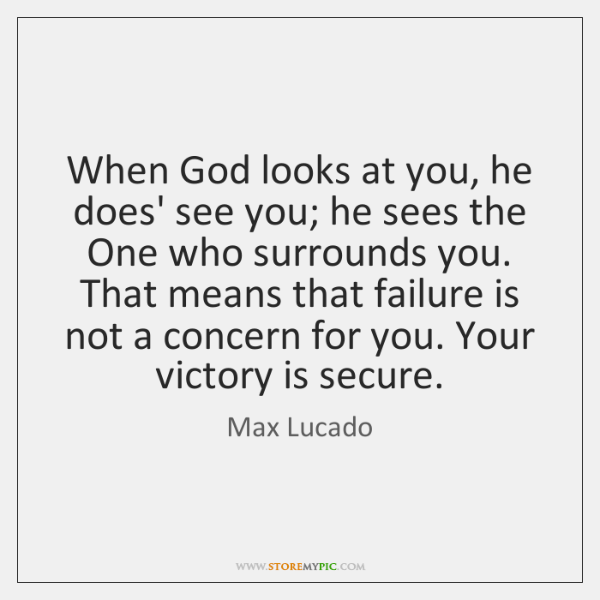 When God looks at you, he does' see you; he sees the ...