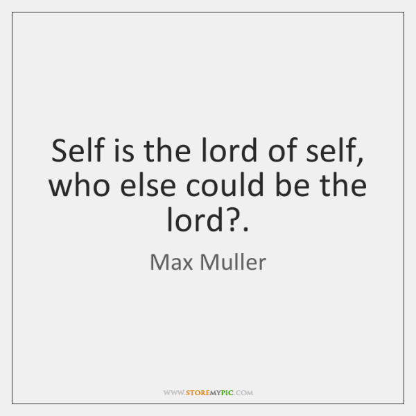 Self is the lord of self, who else could be the lord?.