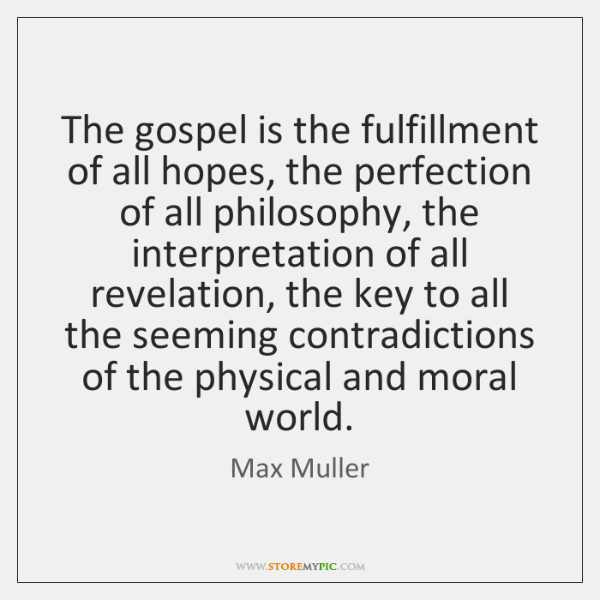 The gospel is the fulfillment of all hopes, the perfection of all ...