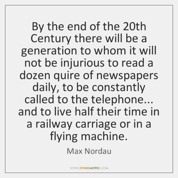 By the end of the 20th Century there will be a generation ...