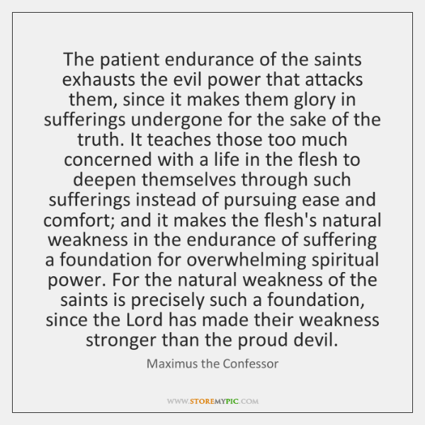 The patient endurance of the saints exhausts the evil power that attacks ...