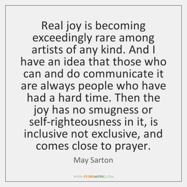 Real joy is becoming exceedingly rare among artists of any kind. And ...