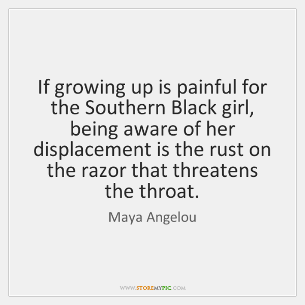 If growing up is painful for the Southern Black girl, being aware ...