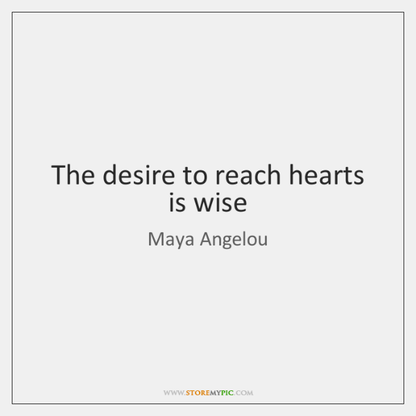 The desire to reach hearts is wise