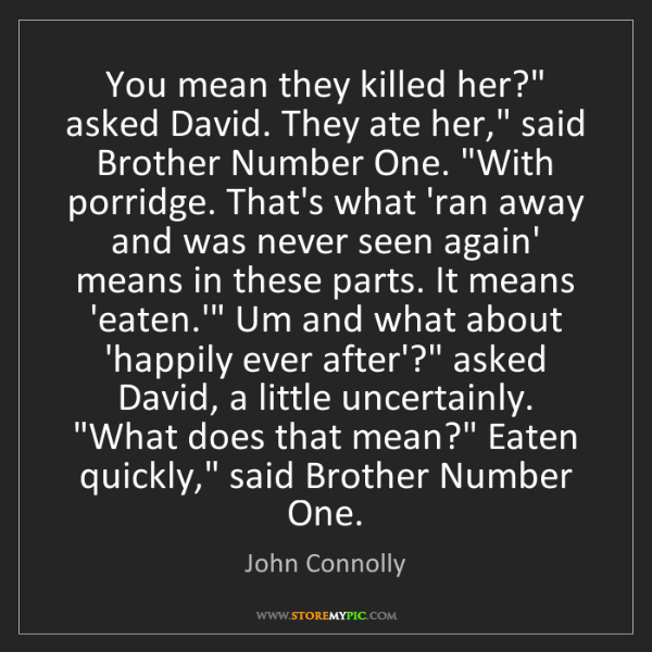 """John Connolly: You mean they killed her?"""" asked David. They ate her,""""..."""
