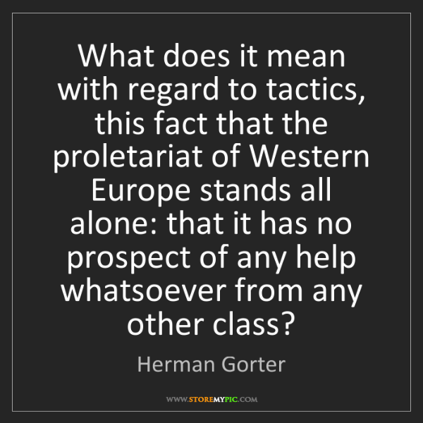 Herman Gorter: What does it mean with regard to tactics, this fact that...