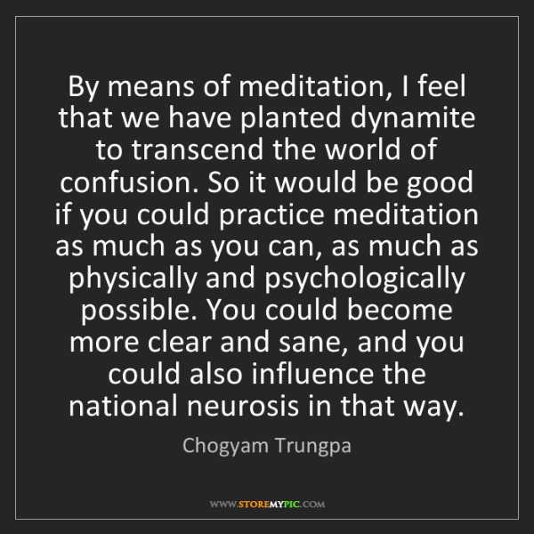 Chogyam Trungpa: By means of meditation, I feel that we have planted dynamite...
