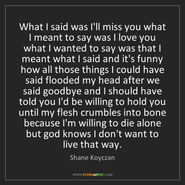 Shane Koyczan: What I said was I'll miss you what I meant to say was...