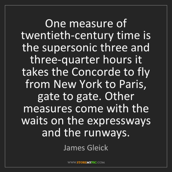 James Gleick: One measure of twentieth-century time is the supersonic...