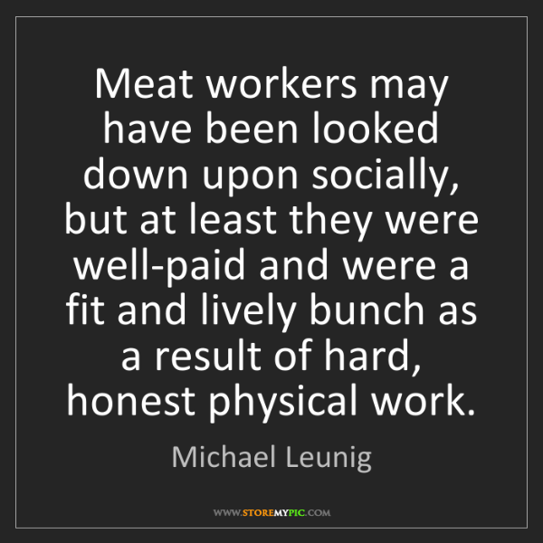 Michael Leunig: Meat workers may have been looked down upon socially,...