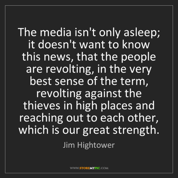 Jim Hightower: The media isn't only asleep; it doesn't want to know...