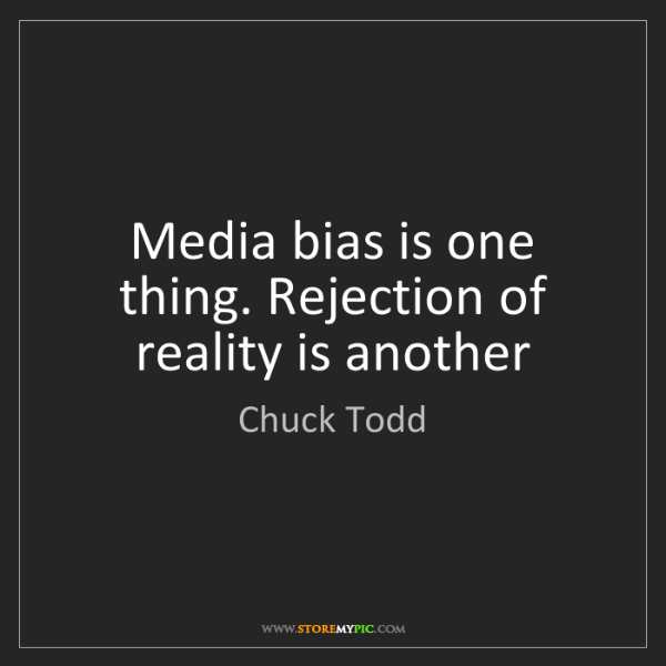 Chuck Todd: Media bias is one thing. Rejection of reality is another
