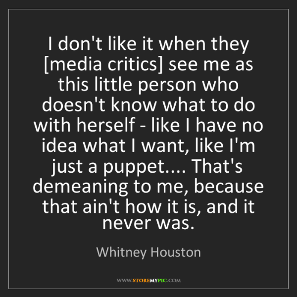 Whitney Houston: I don't like it when they [media critics] see me as this...