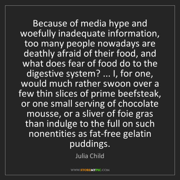 Julia Child: Because of media hype and woefully inadequate information,...