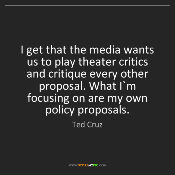 Ted Cruz: I get that the media wants us to play theater critics...
