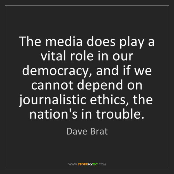 Dave Brat: The media does play a vital role in our democracy, and...