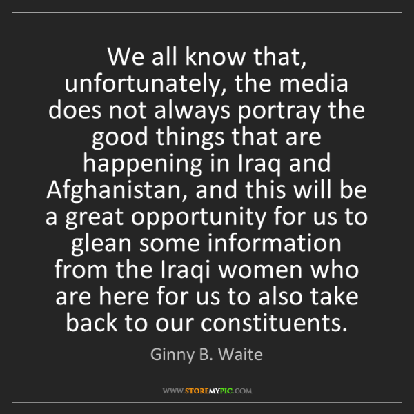 Ginny B. Waite: We all know that, unfortunately, the media does not always...