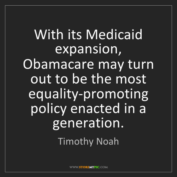 Timothy Noah: With its Medicaid expansion, Obamacare may turn out to...
