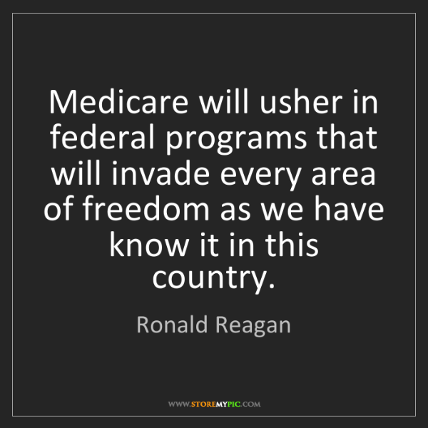 Ronald Reagan: Medicare will usher in federal programs that will invade...