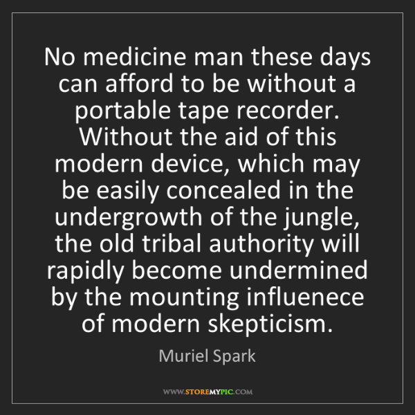 Muriel Spark: No medicine man these days can afford to be without a...