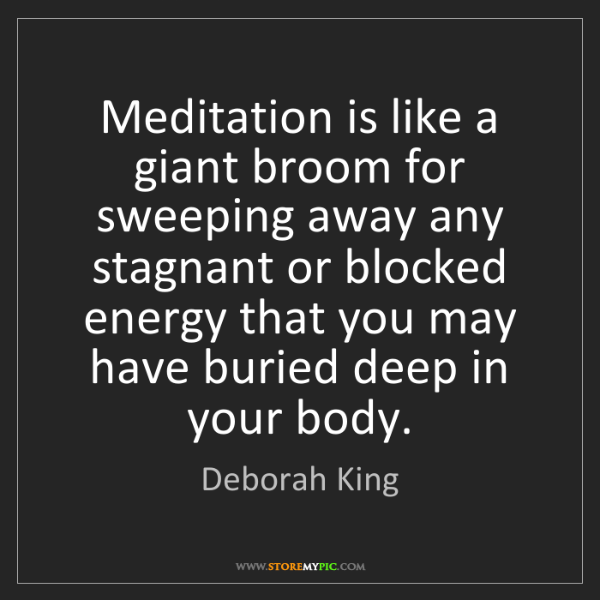 Deborah King: Meditation is like a giant broom for sweeping away any...