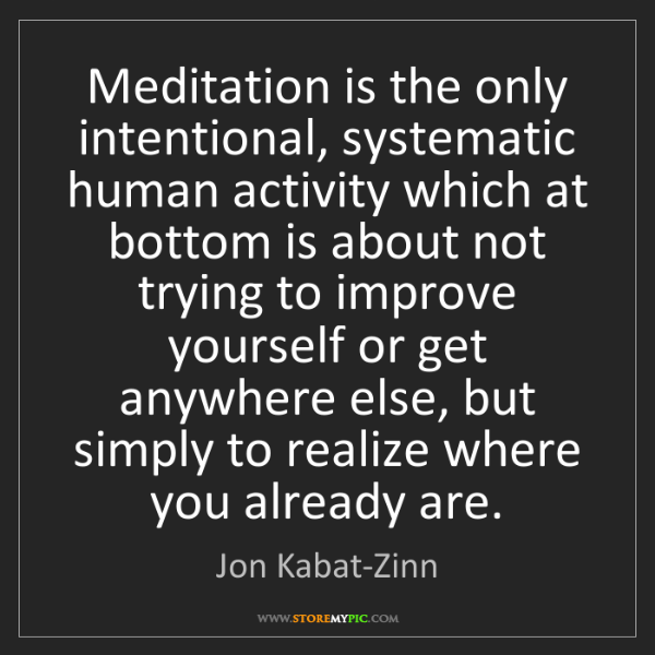 Jon Kabat-Zinn: Meditation is the only intentional, systematic human...