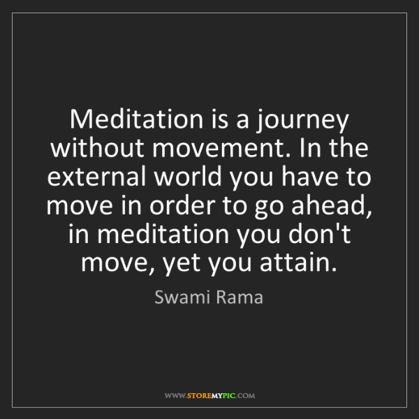 Swami Rama: Meditation is a journey without movement. In the external...