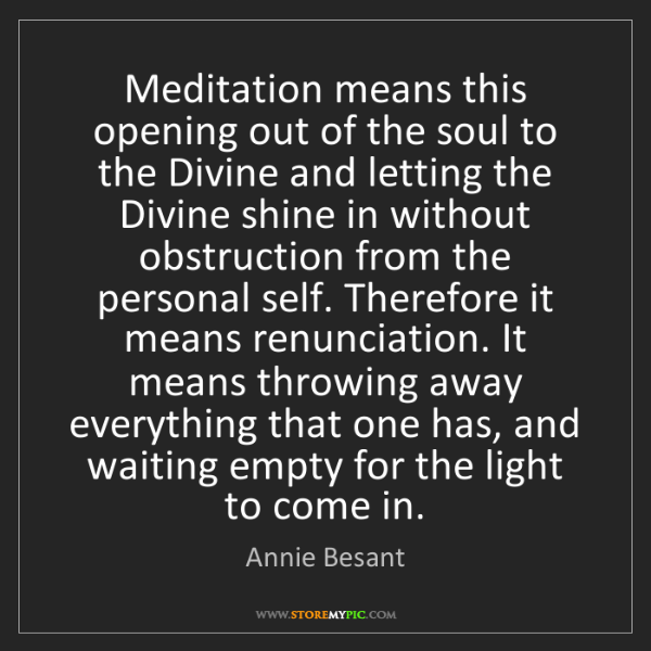 Annie Besant: Meditation means this opening out of the soul to the...