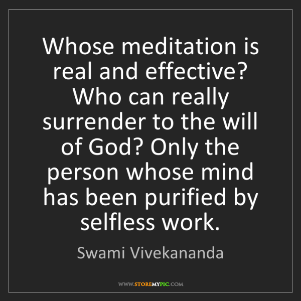 Swami Vivekananda: Whose meditation is real and effective? Who can really...