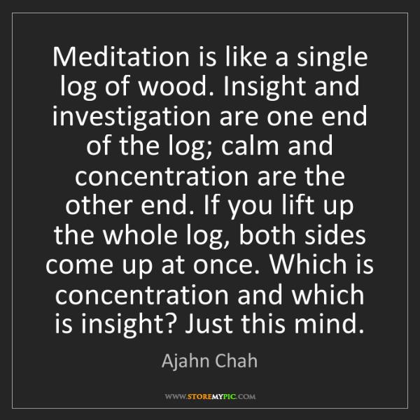 Ajahn Chah: Meditation is like a single log of wood. Insight and...