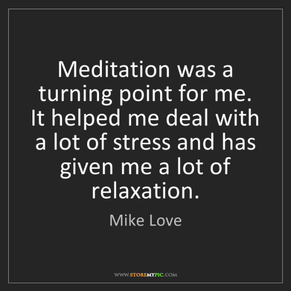 Mike Love: Meditation was a turning point for me. It helped me deal...