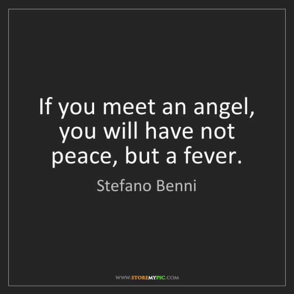 Stefano Benni: If you meet an angel, you will have not peace, but a...
