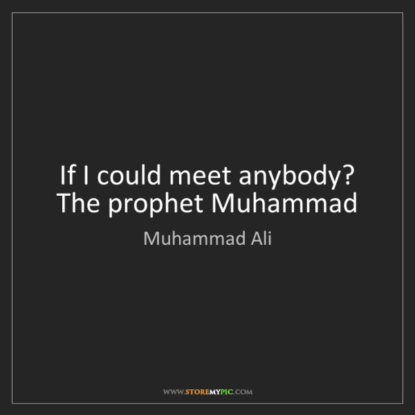 Muhammad Ali: If I could meet anybody? The prophet Muhammad
