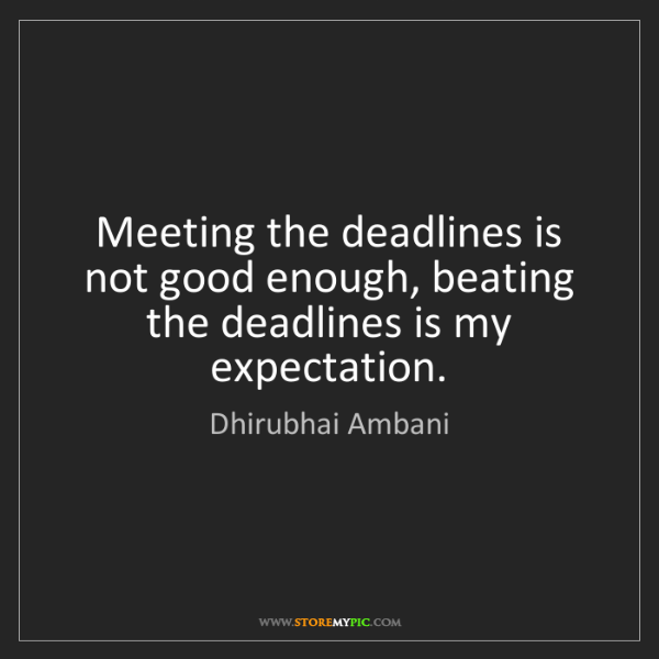 Dhirubhai Ambani: Meeting the deadlines is not good enough, beating the...