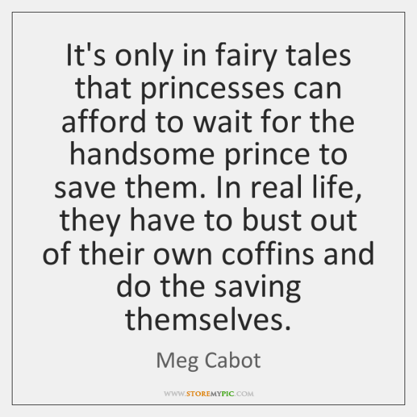 It's only in fairy tales that princesses can afford to wait for ...