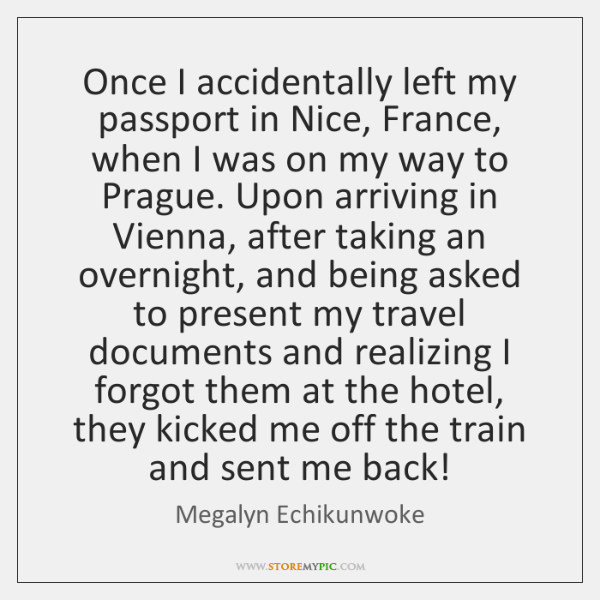 Once I accidentally left my passport in Nice, France, when I was ...