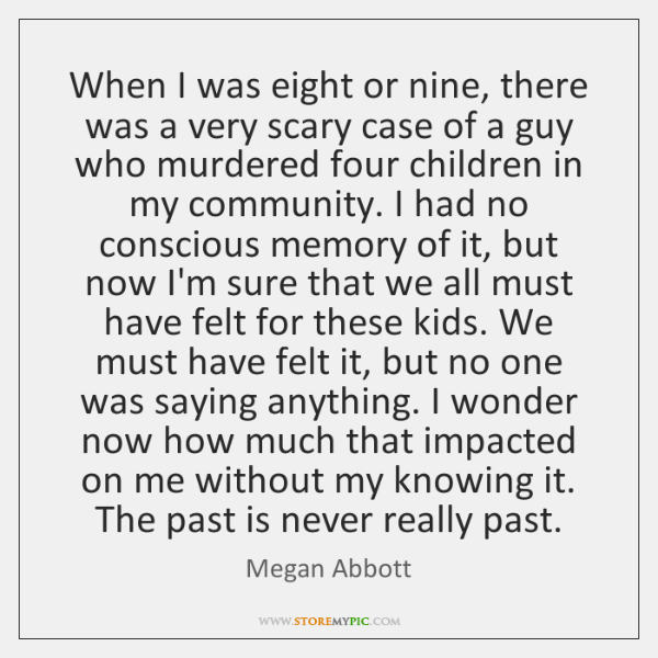 When I was eight or nine, there was a very scary case ...