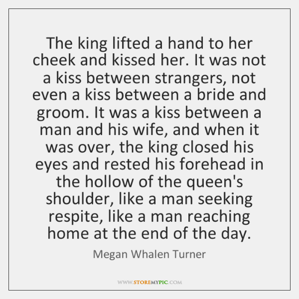 The king lifted a hand to her cheek and kissed her. It ...