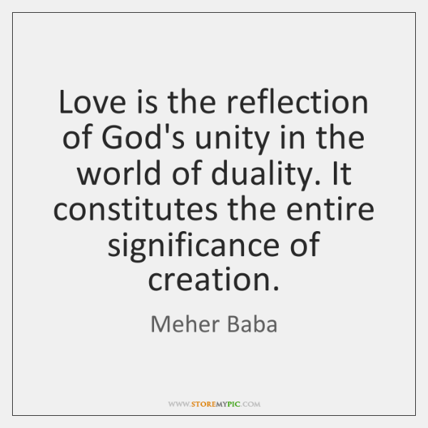 Love is the reflection of God's unity in the world of duality. ...