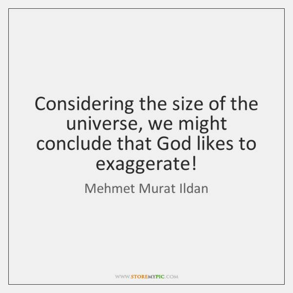 Considering the size of the universe, we might conclude that God likes ...