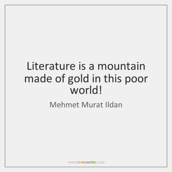 Literature is a mountain made of gold in this poor world!