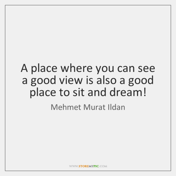 A place where you can see a good view is also a ...