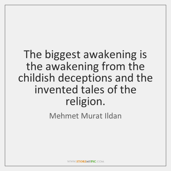 The biggest awakening is the awakening from the childish deceptions and the ...