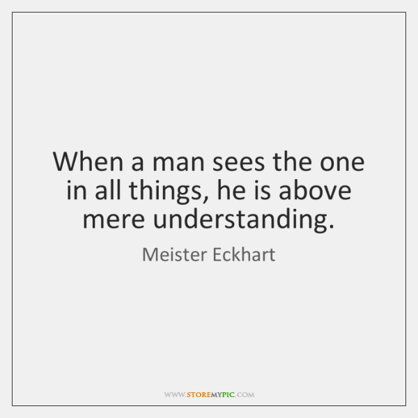 When a man sees the one in all things, he is above ...